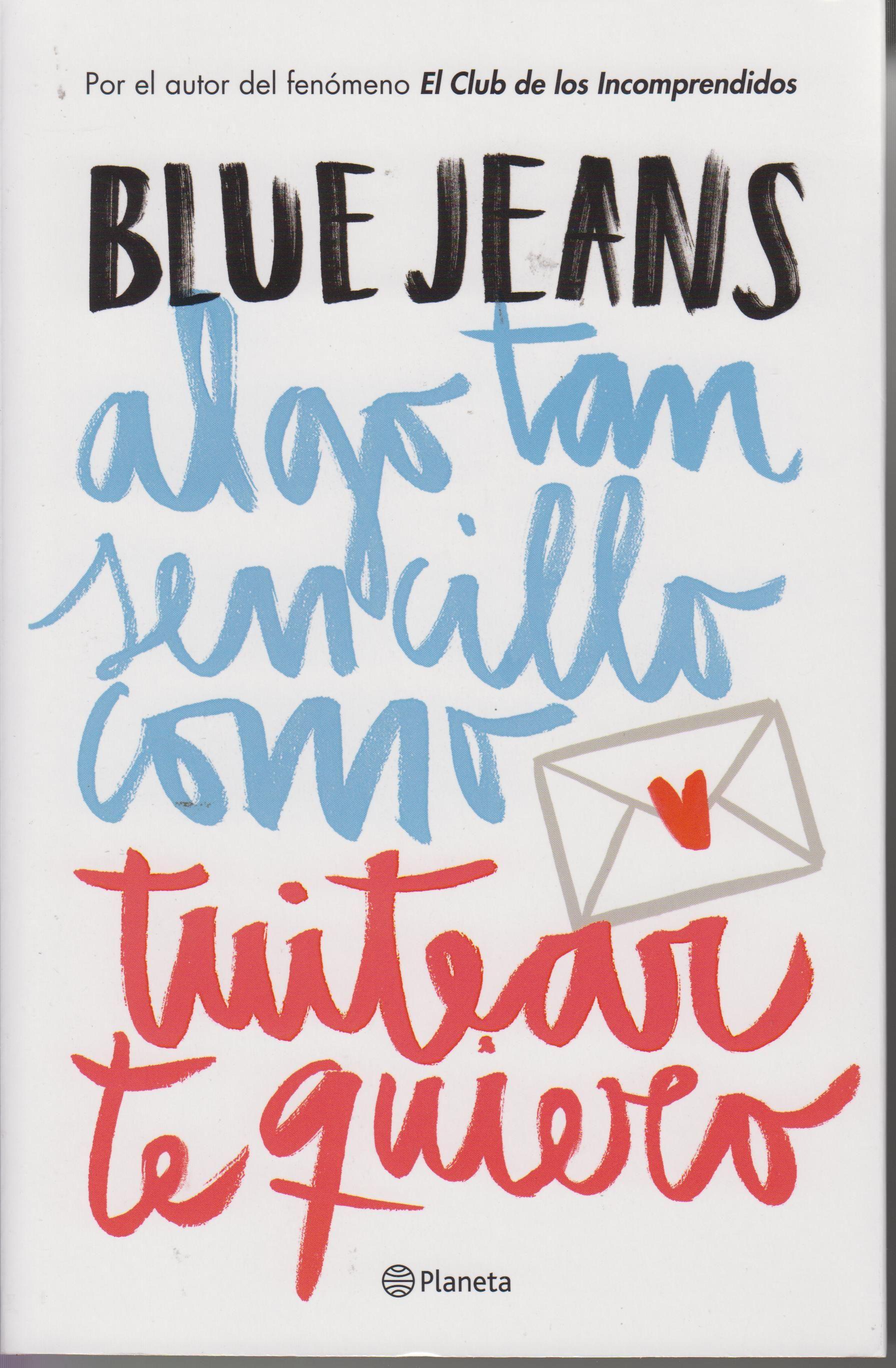 Algo Tan Sencillo Como Twitear Te Quiero Blue Jeans El Primer