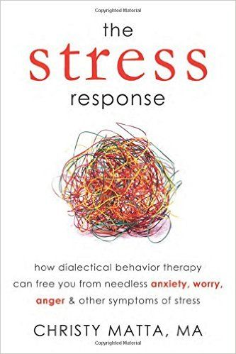 Amazon the stress response how dialectical behavior therapy amazon the stress response how dialectical behavior therapy can free you from needless anxiety worry anger and other symptoms of stress fandeluxe Images