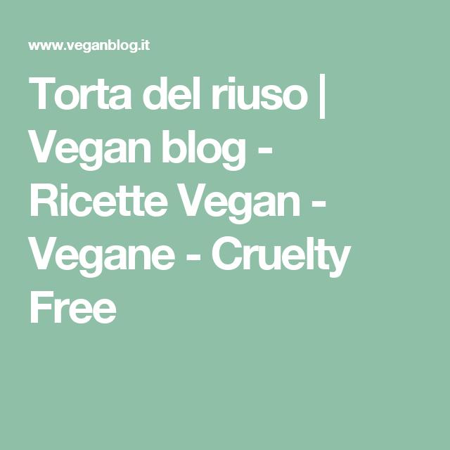 Torta del riuso   Vegan blog - Ricette Vegan - Vegane - Cruelty Free