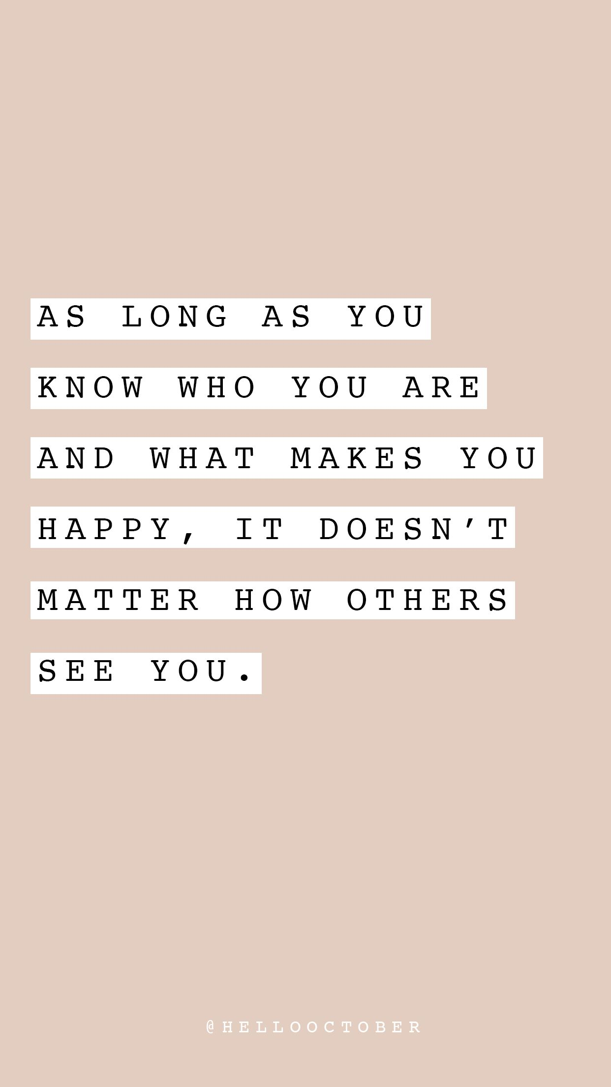 As Long As You Know Who You Are And What Makes You Happy It Doesn