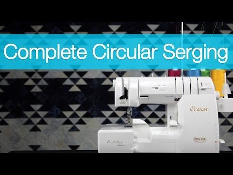 Circular Serging With A Curved Foot On The Baby Lock Ovation Awesome Ovation Sewing Machine