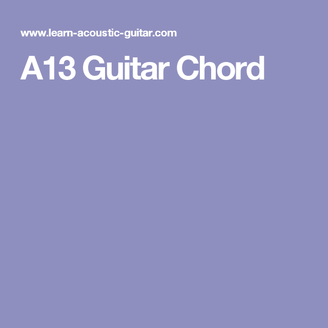 Magnificent A13 Chord Model - Basic Guitar Chords For Beginners ...