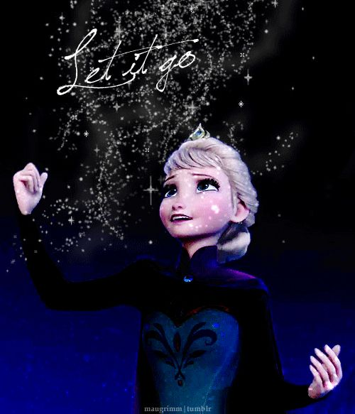 """Let it go"" Elsa. Wise words said from the wise queen Elsa."