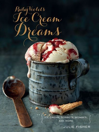 Ruby Violet's Ice Cream Dream cookbook by Julie Fisher | Cooked