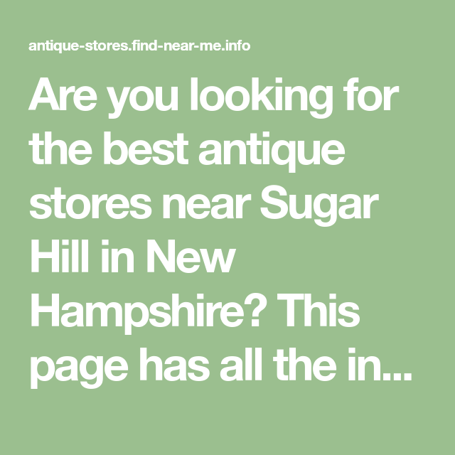 Are You Looking For The Best Antique Stores Near Sugar Hill In New