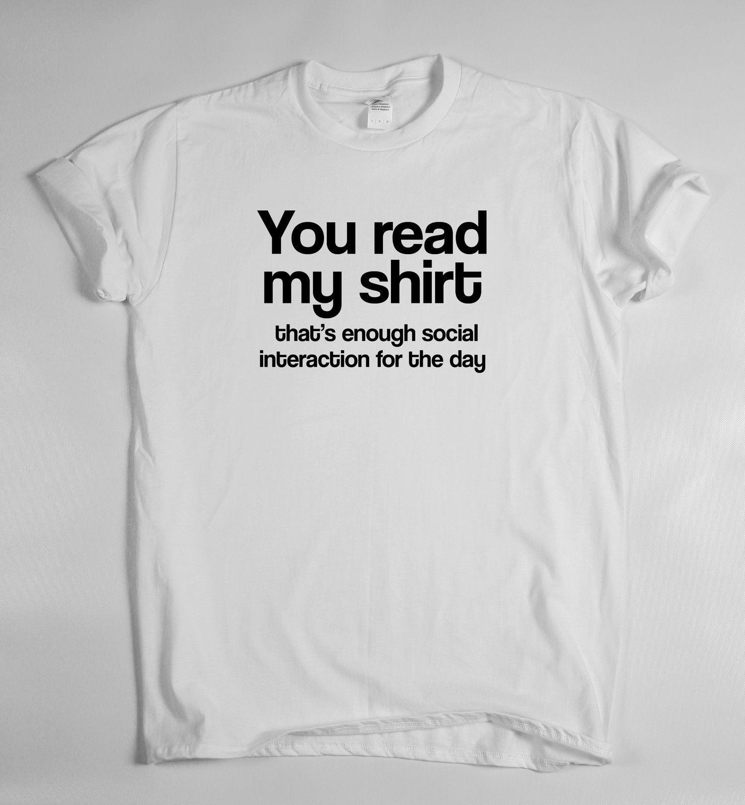 You Read My Shirt Funny Humorous T Shirt Mens Womens Sarcasm Ladies Slogan Top Slogan Tops T Shirt Sarcasm Shirts