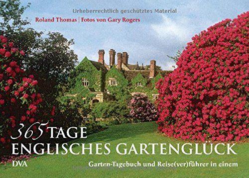 365 Tage englisches Gartenglück: Gartentagebuch und Reise(ver)führer in einem - Mit vielen Tipps und Bauernregeln durchs Gartenjahr