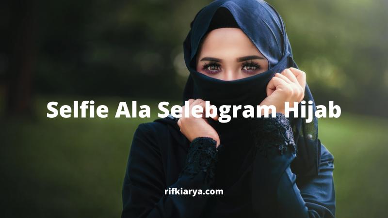 Tips Trik Saat Selfie Ala Selebgram Hijab Kekinian Terkeren Di