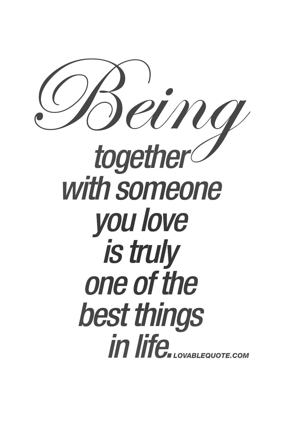 Being to her with someone you love is truly one of the best things in life