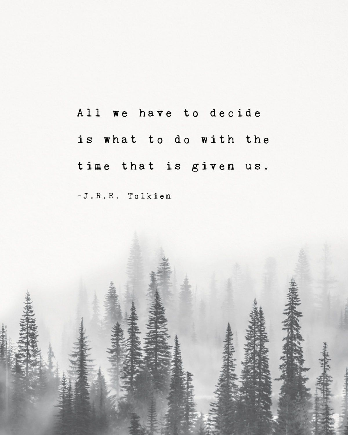 J.R.R. Tolkien quote poster All we have to decide is what to do with the time that is given us, trees art, gifts for him, men's art #usquotes