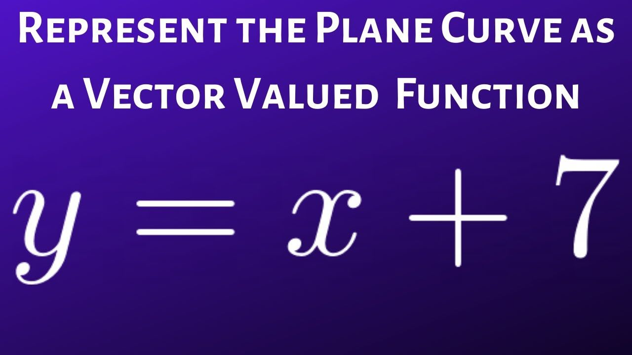 Represent The Plane Curve Line As A Vector Valued Function In 2020 Math Videos Curve Function