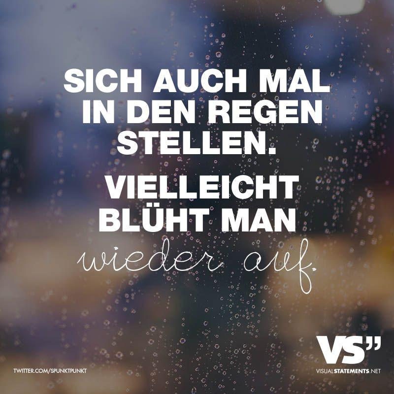 Sich Auch Mal In Den Regen Stellen Vielleicht Bluht Man Wieder Auf Visual Statements Spruche Spruche Zitate Leben Spruche Zitate