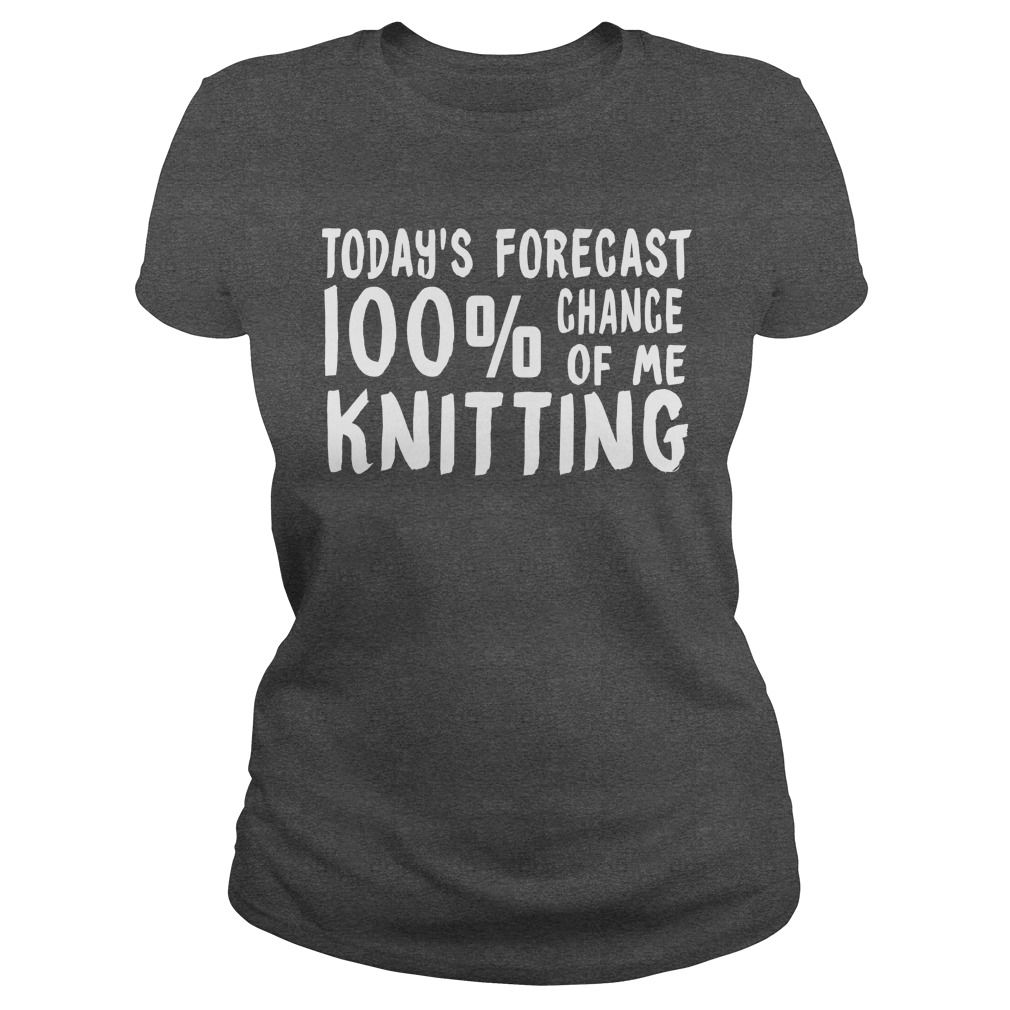 TODAYS FORECAST 100 CHANCE OF ME KNITTING