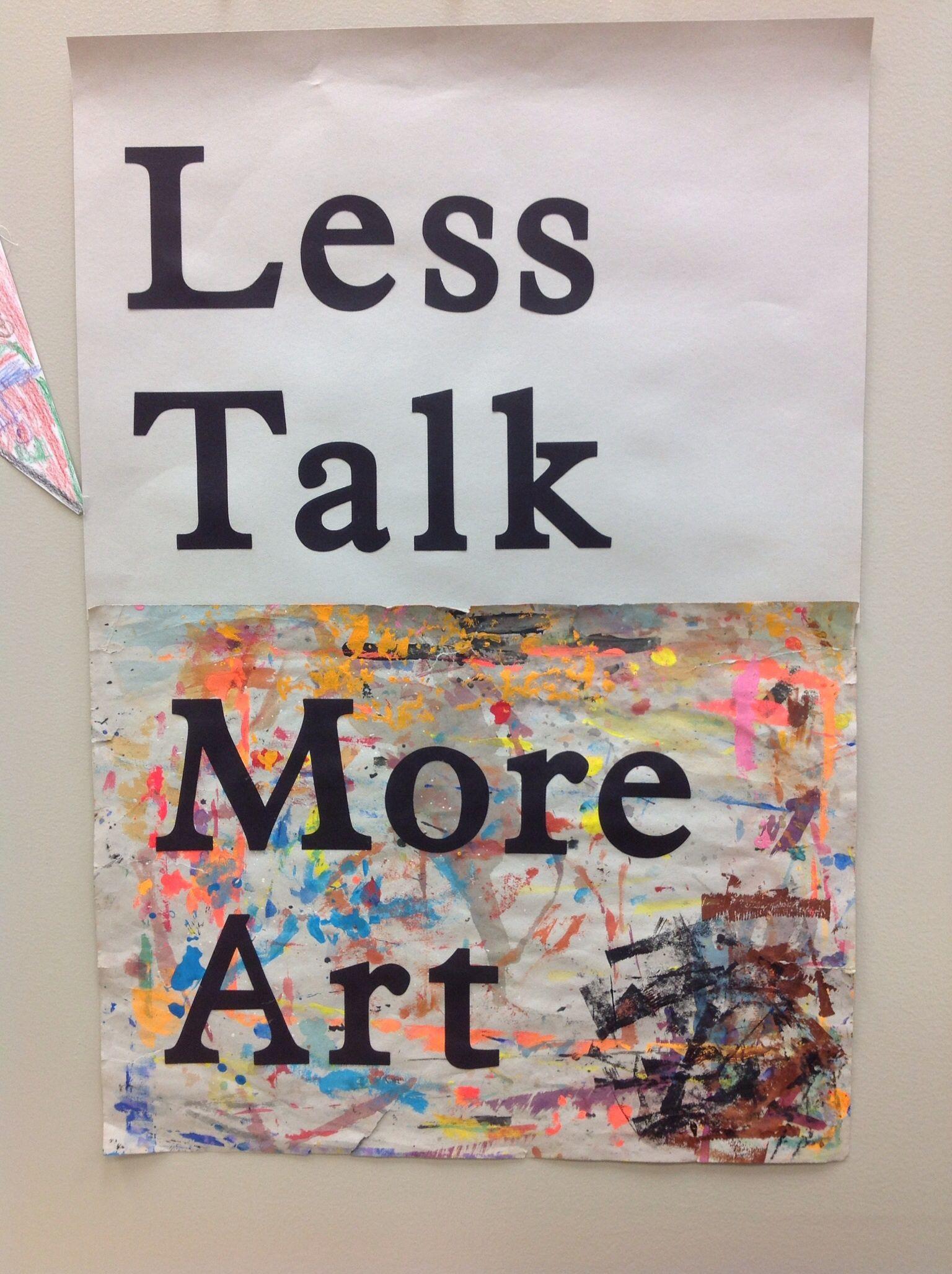 Less Talk More Art Art Talk Artist Quote Inspiration