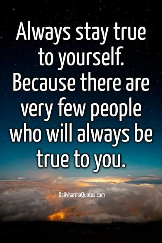 Always Stay True To Self Quotes Quotes Me Quotes Be True To