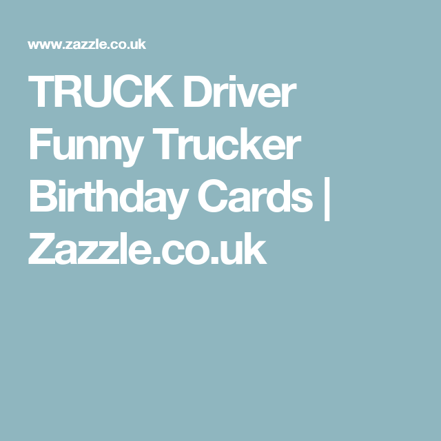 Truck Driver Funny Trucker Birthday Cards Cards Pinterest