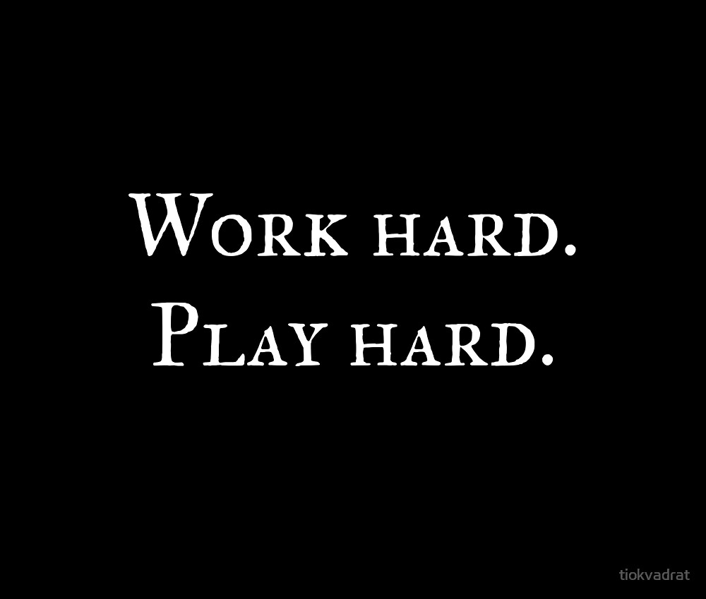 Work Hard Play Hard Funny Text Meme About Work Life And Leisure Great Party Top With Humorous Text A Silly Saying Wi Play Hard Quotes Funny Texts Play Hard