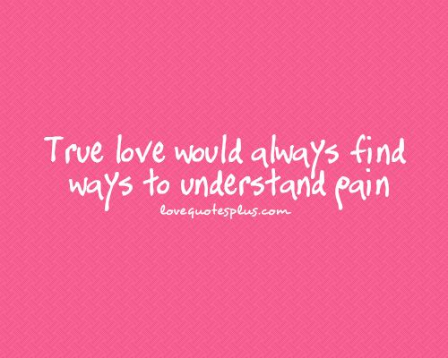 Pain Goes Both Ways Quotes True Love Would Always Find Ways To