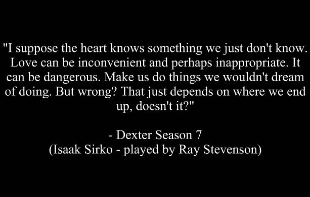 My Favorite Show Is Dexter This Quote Came From It Not Quite What I Look To For Romance And Quotes On Love But Here Dexter Quotes Cool Words Love Words