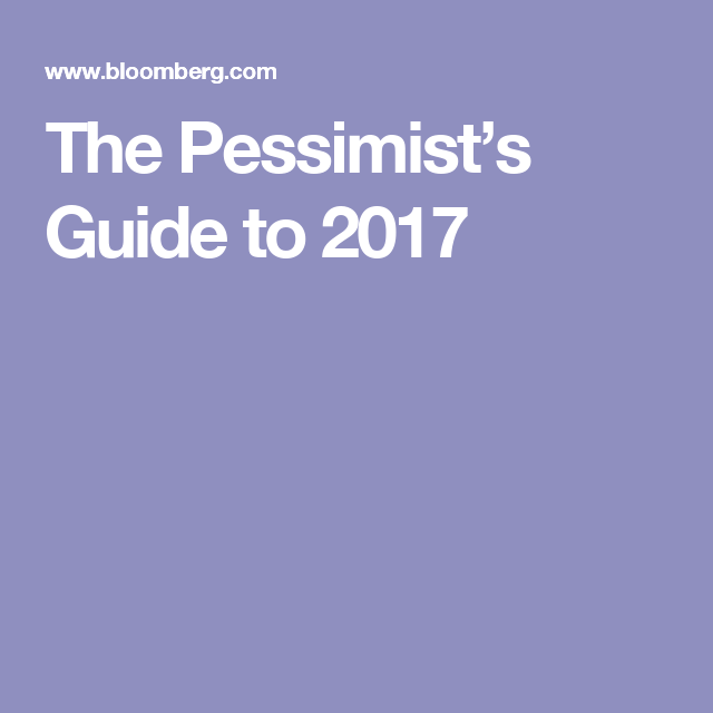 The Pessimist's Guide to 2017