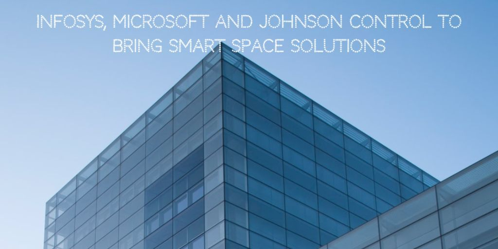 Infosys Microsoft And Johnson Control To Bring Smart Space