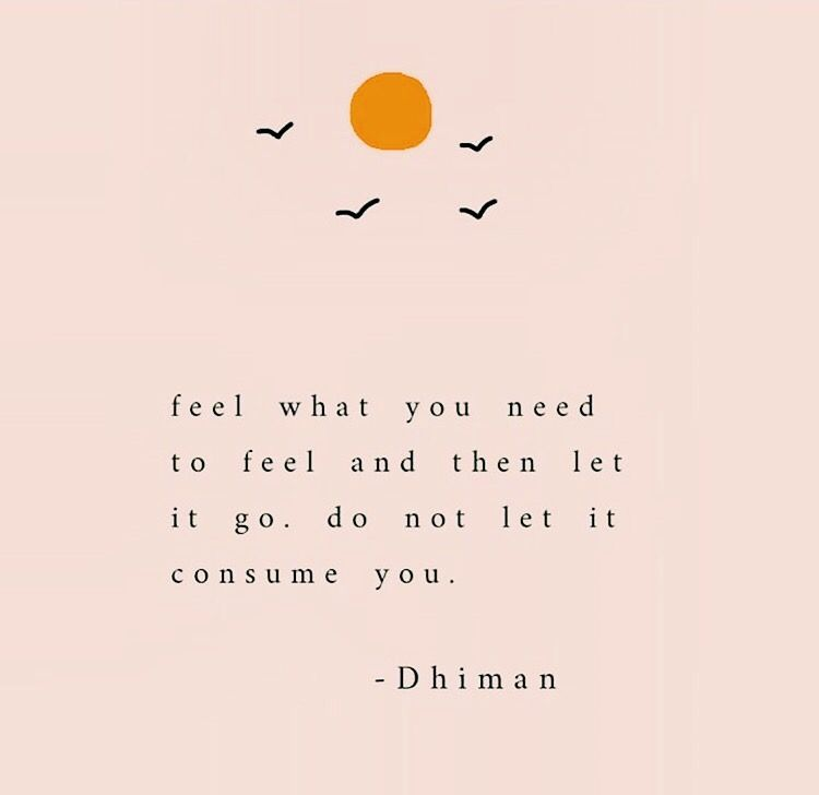 Feel what you need to feel and then let it go. Do not let it ...
