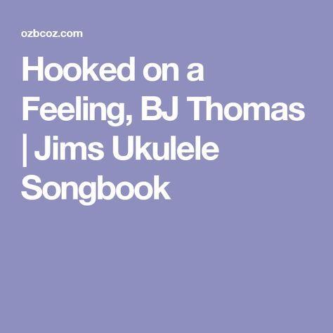 Hooked on a Feeling, BJ Thomas | Jims Ukulele Songbook | Ukie Music ...