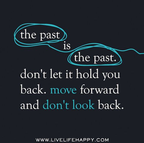 The Past Is The Past Dont Let It Hold You Back Move Forward And