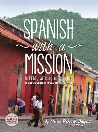 Spanish With a Mission: For Ministry, Witnessing, and Mission Trips: Spanish for Spreading the Gospel