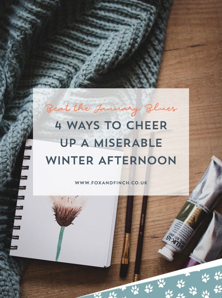 4 ways to cheer yourself up on a miserable winter