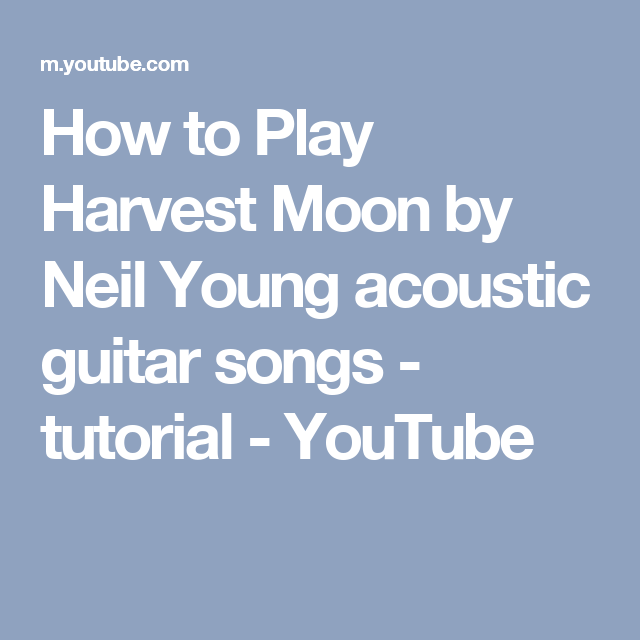 How To Play Harvest Moon By Neil Young Acoustic Guitar Songs
