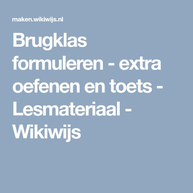 fa1593d8bd8 Brugklas formuleren - extra oefenen en toets - Lesmateriaal - Wikiwijs |  Formuleren