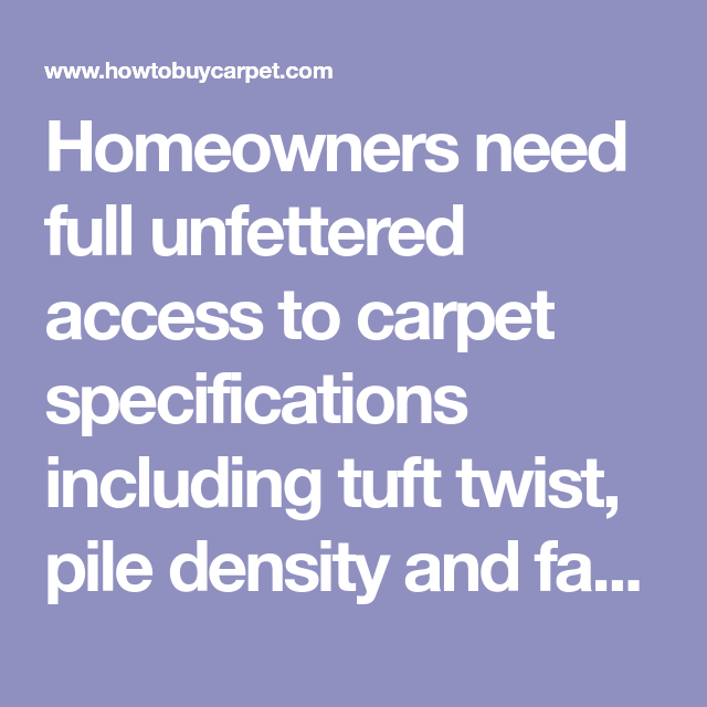 Homeowners Need Full Unfettered Access To Carpet Specifications Including Tuft Twist Pile Density And Face Weight Learn How Tufted New Carpet Household Hacks