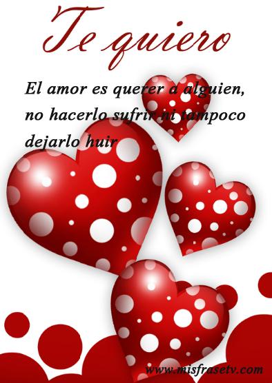 Te Quiero El Amor Es Querer A Alguien No Hacerlo Sufrir Ni Tampoco Dejalo Huir Corazones De Amor Fotos Animadas De Amor Imagenes De Amor