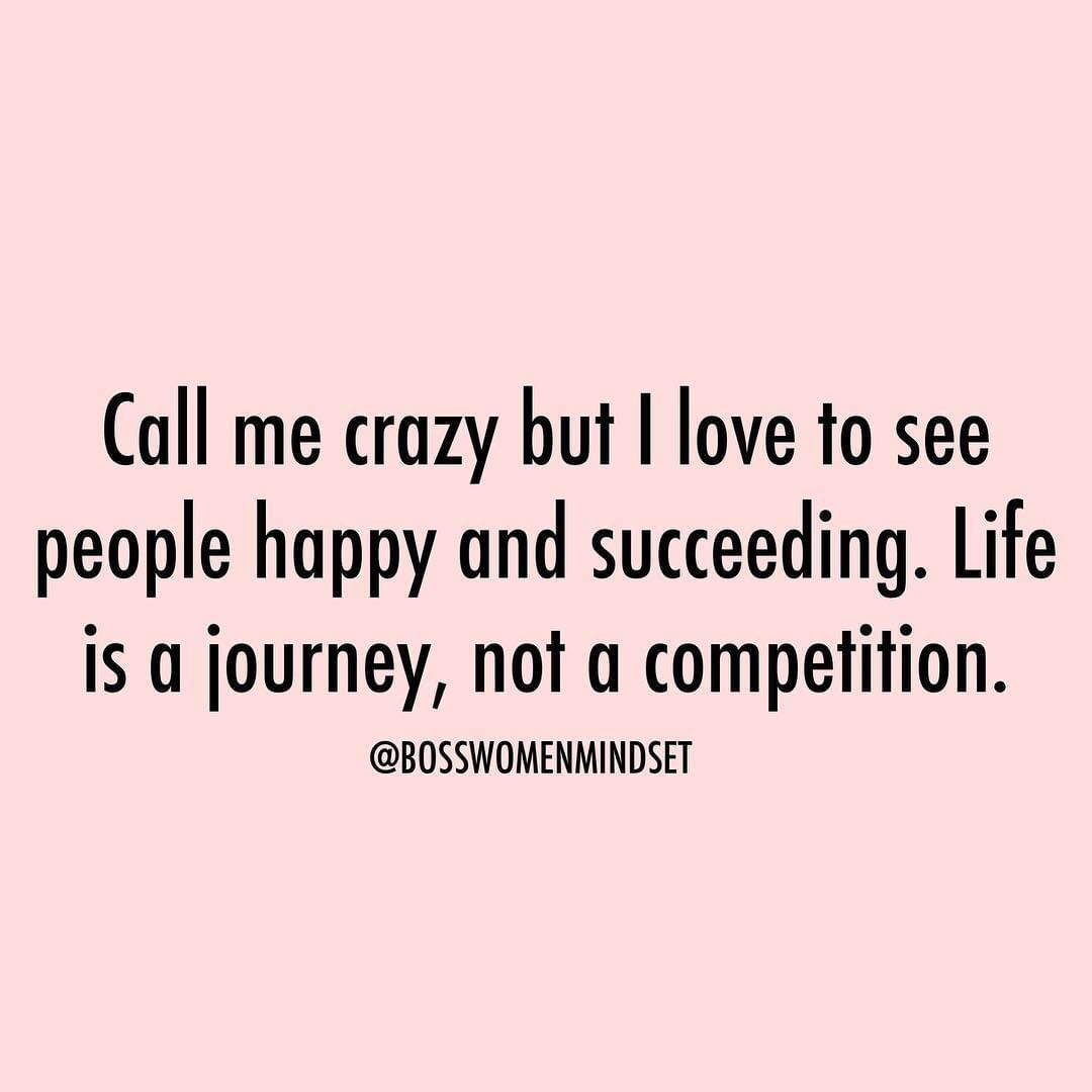 One Of The Things I Truly Enjoy Is Seeing People Become Successful In Life Life Is Not A Competition Peop Succeed Quotes Competition Quotes Meaningful Quotes
