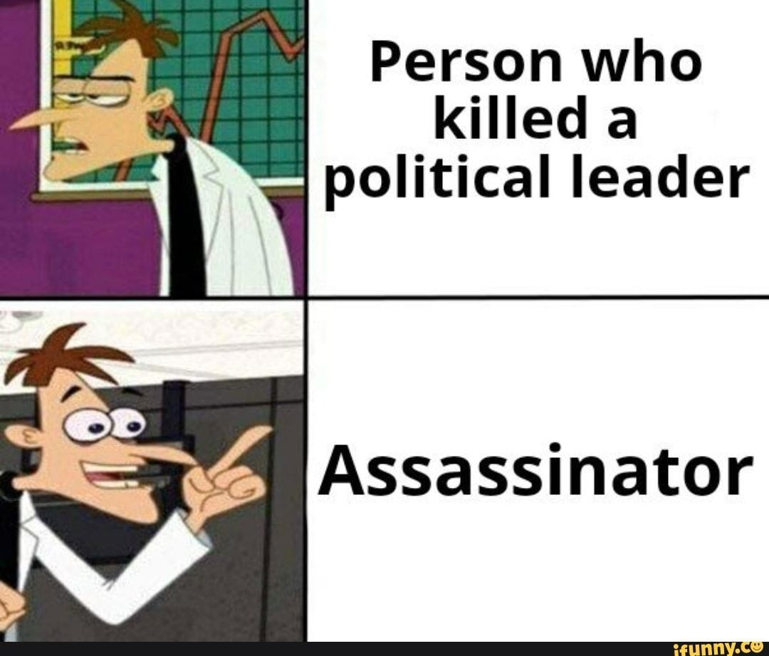 Person who killed a political leader Assassinator  iFunny