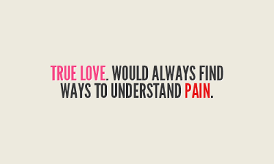 True Love Would Always Find Ways To Understand Pain Relationship Quotes For  Her