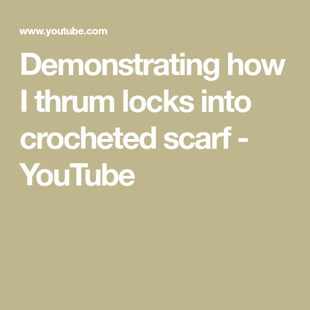 Demonstrating how I thrum locks into crocheted scarf - YouTube ...