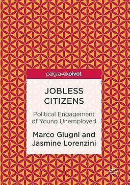 Jobless citizens : political engagement of the youth unemployed / Marco Giugni, Jasmine Lorenzini.     Palgrave, 2016