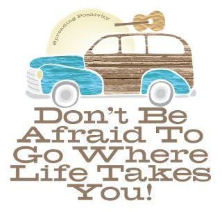 Don't be afraid to go where life takes you!