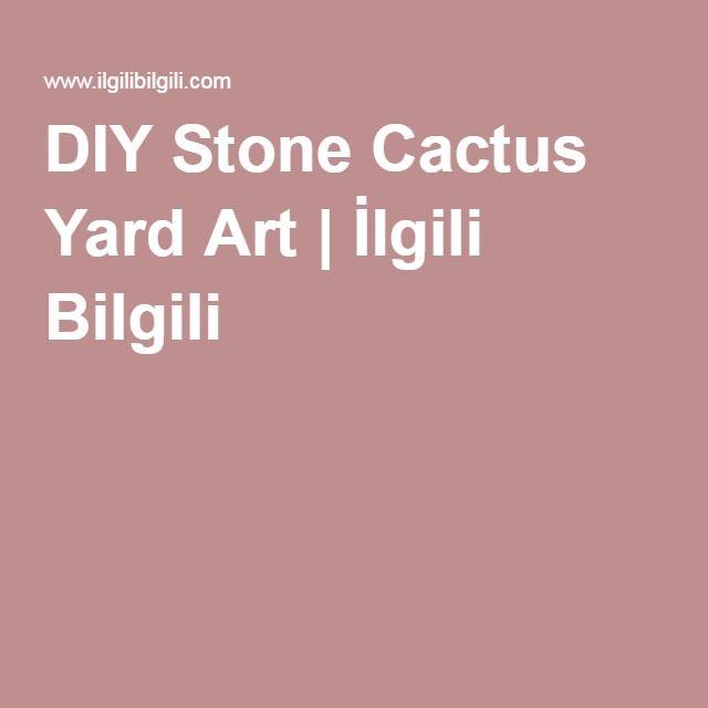 DIY Stone Cactus Yard Art | İlgili Bilgili