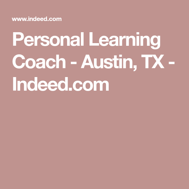 Personal Learning Coach Austin Tx Indeed Com Learning Coach Personalized Learning Learning