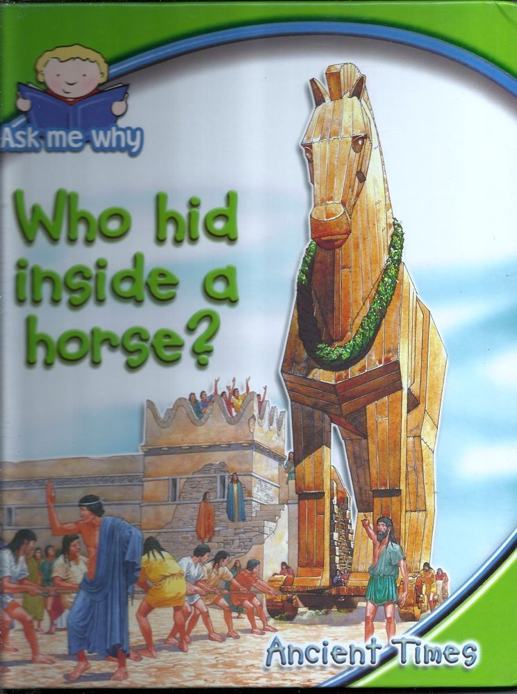 2003 Who Hid Inside A Horse? Ask Me Why Ancient Times Answers Hardback Book