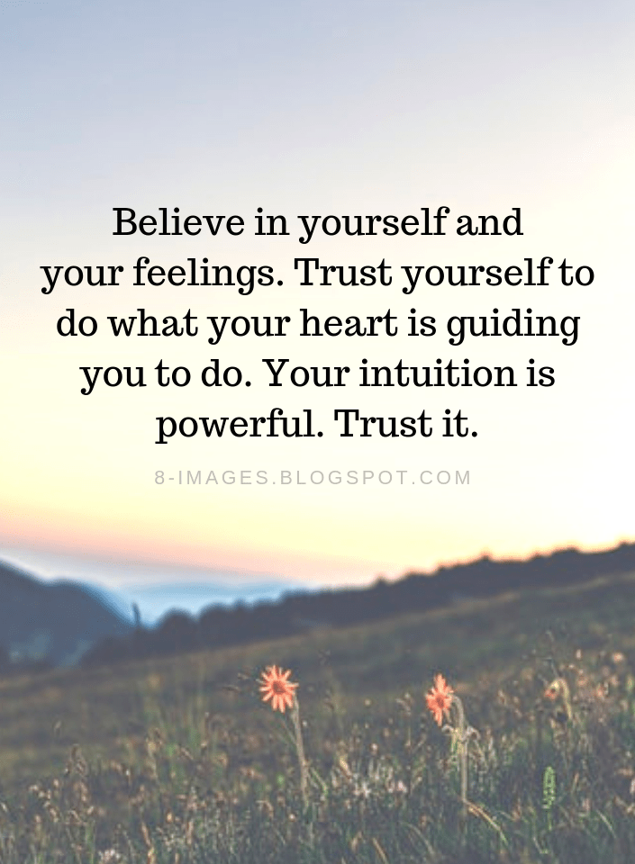Believe In Yourself Quotes Believe In Yourself And Your Feelings Trust Yourself To Do What Y Intuition Quotes Believe In Yourself Quotes Trust Yourself Quotes