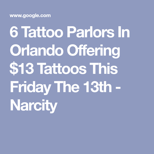 6 Tattoo Parlors In Orlando Offering 13 Tattoos This Friday The 13th In 2020 Friday The 13th Tattoo Parlors 13 Tattoos
