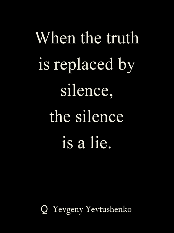 When The Truth Is Replaced By Silence The Silence Is A Lie
