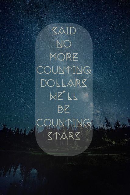Counting Stars Onerepublic Lyrics I Ve Been Singing This All Day No Joke Counting Stars One Republic Lyrics To Live By