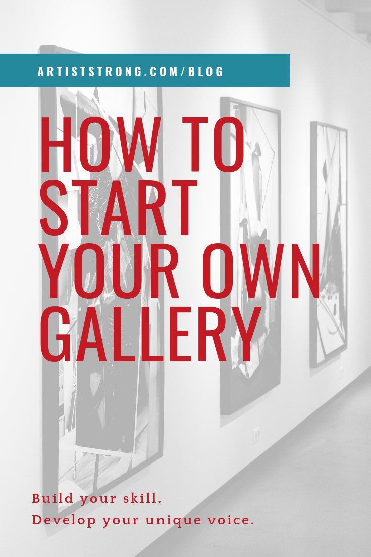 How To Start Your Own Gallery Artist Strong Art Business Sell Your Art Artist