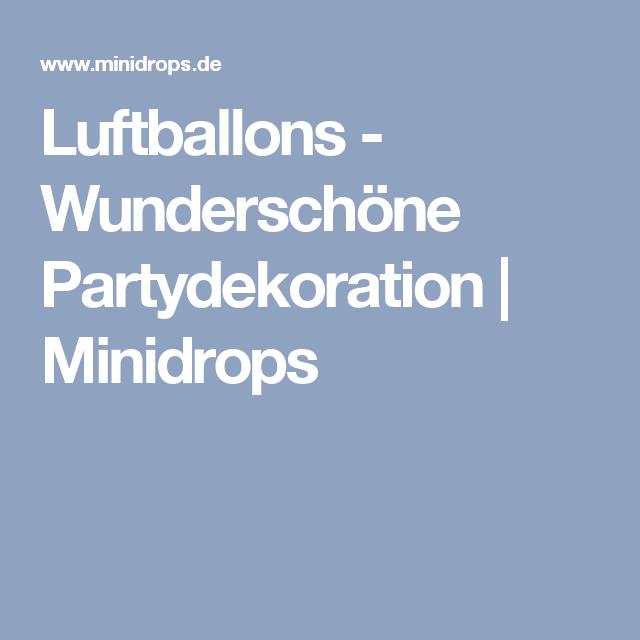 Luftballons - Wunderschöne Partydekoration | Minidrops