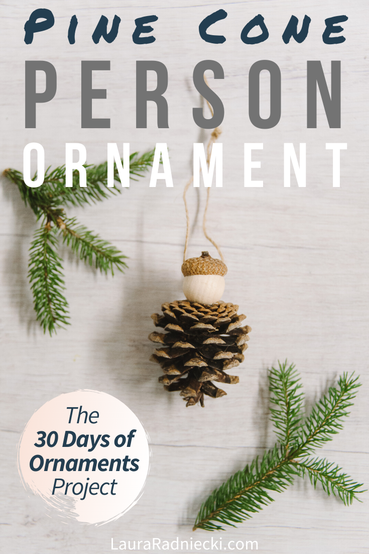 Day 10 How To Make A Pine Cone Person Ornament The 30 Days Of Ornaments Project Pine Cone Crafts Ornaments Pine Cones